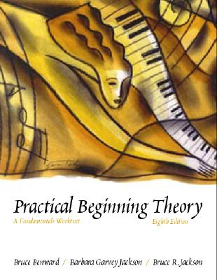 Practical Beginning Theory: A Fundamentals Worktext, Benward, Bruce; Jackson, Barbara Seagrave; Jackson, Bruce
