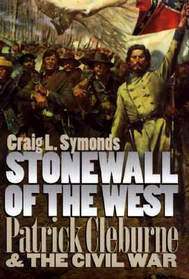 Image for Stonewall of the West: Patrick Cleburne and the Civil War (Modern War Studies)
