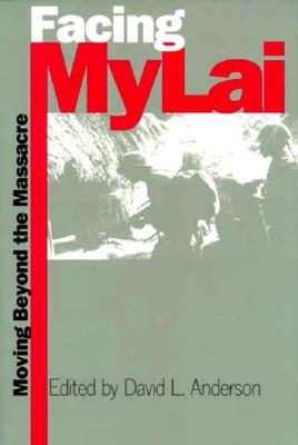 Facing My Lai: Moving Beyond the Massacre, Editor-David L. Anderson