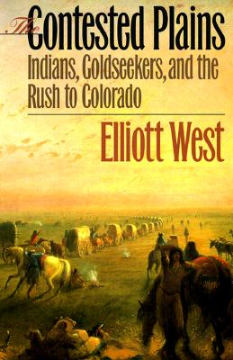 Image for The Contested Plains: Indians, Goldseekers, and the Rush to Colorado