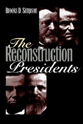 The Reconstruction Presidents, Simpson, Brooks D.