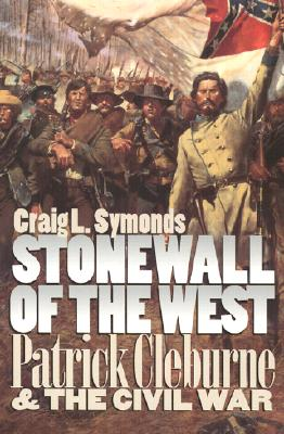 Stonewall of the West: Patrick Cleburne and the Civil War (Modern War Studies), Symonds, Craig L.