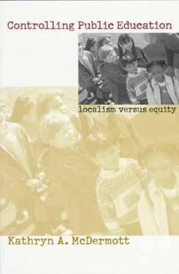 Controlling Public Education: Localism Versus Equity, McDermott, Kathryn A.