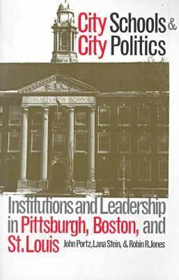 Image for City Schools and City Politics: Institutions and Leadership in Pittsburgh, Boston, and St. Louis (Studies in Government & Public Policy)