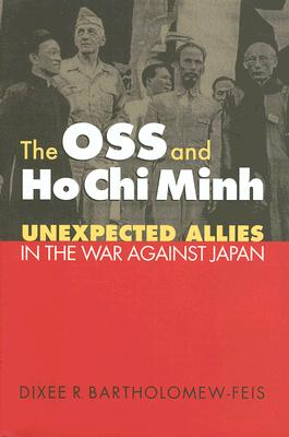 The OSS and Ho Chi Minh: Unexpected Allies in the War against Japan (Modern War Studies), Bartholomew-Feis, Dixee