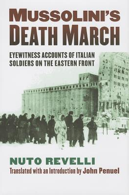 Mussolini's Death March: Eyewitness Accounts of Italian Soldiers on the Eastern Front (Modern War Studies (Hardcover)), Revelli, Nuto