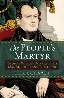 Image for The People's Martyr: Thomas Wilson Dorr and His 1842 Rhode Island Rebellion