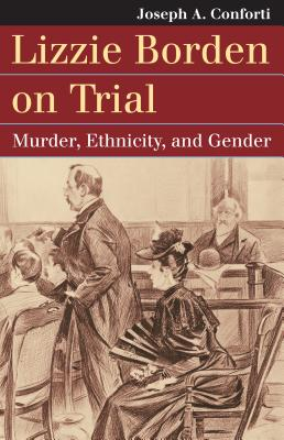 Lizzie Borden on Trial: Murder, Ethnicity, and Gender (Landmark Law Cases & American Society), Conforti, Joseph A.