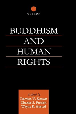 Buddhism and Human Rights (Routledge Critical Studies in Buddhism), Husted, Wayne R.; Keown, Damien; Prebish, Charles S.