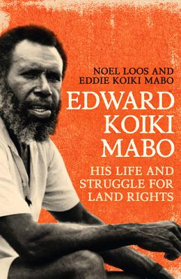 Edward Koiki Mabo: His Life and Struggle for Land Rights, Noel Loos, Eddie Koiki Mabo