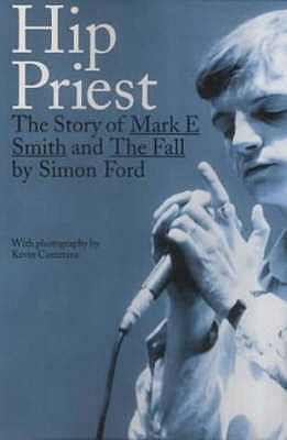 Hip Priest : The Story of Mark E Smith and the FAll