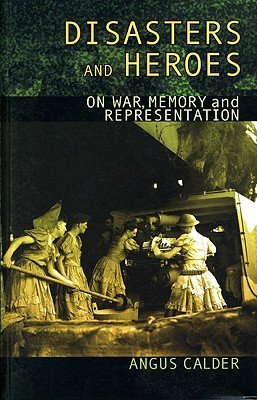 Image for Disasters and Heroes: On War, Memory and Representation