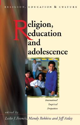 Image for Religion, Education, and Adolescence: International and Empirical Perspectives (University of Wales - Religion, Education, and Culture)