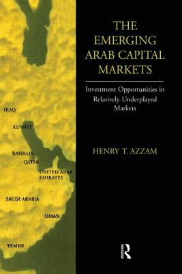 Image for The Emerging Arab Capital Markets: Investment Opportunities in a Relatively Underplayed Market