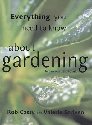 Image for Everything You Need to Know about Gardening but Were Afraid to Ask