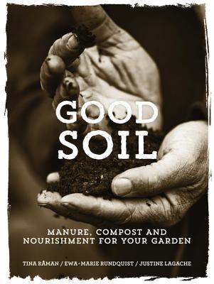Good Soil: Manure, Compost and Nourishment for your Garden, R�man, Tina