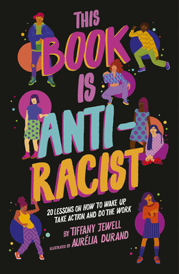 Image for This Book Is Anti-Racist: 20 Lessons on How to Wake Up, Take Action, and Do The Work