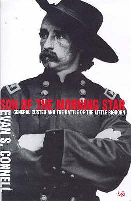 Son of the Morning Star : General Custer And the Battle of the Little Bighorn, EVAN S. CONNELL