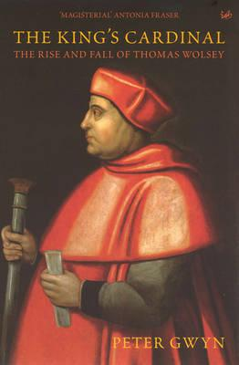 Image for The King's Cardinal: The Rise and Fall of Thomas Wolsey (Pimlico)