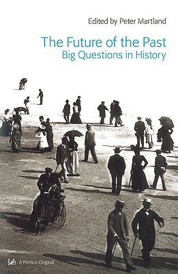 Image for The Future of the Past: Big Questions in History