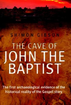 Image for The Cave of John the Baptist : The Stunning Archaeological Discovery That Has Redefined Christian History