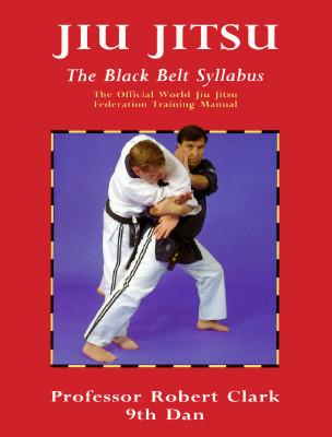Image for Jiu Jitsu: The Black Belt Syllabus : The Official World Jiu Jitsu Federation Training Manual (Martial Arts)