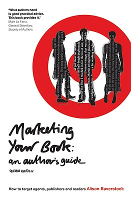 Image for Marketing Your Book: An Author's Guide: How to target agents, publishers and readers (Writing Handbooks)