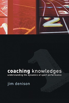 Image for Coaching Knowledges: Understanding the Dynamics of Sport Performance