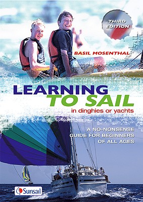 Image for Learning to Sail: In dinghies or yachts: A no-nonsense guide for beginners of all ages