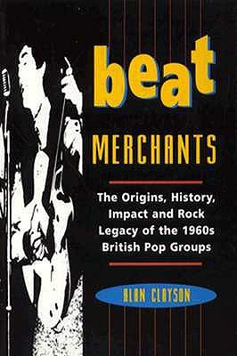Image for Beat Merchants: The Origins, History, Impact and Rock Legacy of the 1960s British Pop Groups