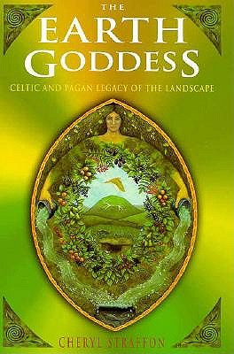 Image for The Earth Goddess: Celtic and Pagan Legacy of the Landscape