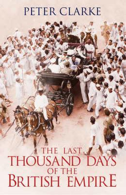 Image for The Last thousand Days of the British Empire