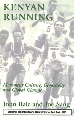 Kenyan Running: Movement Culture, Geography and Global Change, Bale, John; Sang, Joe