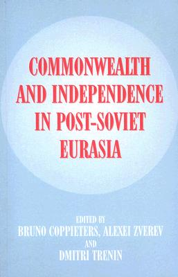 Image for Commonwealth and Independence in Post-Soviet Eurasia