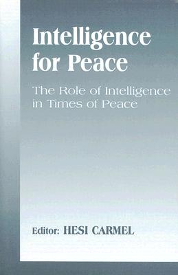 Intelligence for Peace: The Role of Intelligence in Times of Peace (Studies in Intelligence)