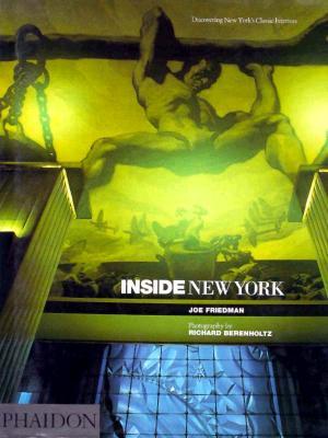 Inside New York: Discovering New York's Classic Interiors, Friedman, Joe.