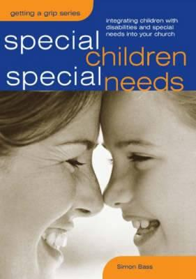 Image for Special Children, Special Needs: Intergrating Children with Disabilities and Special Needs into Your Church (Sure Foundations)