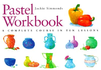 Image for Pastel Workbook: A Complete Course in Ten Lessons (Art Workbook Series)
