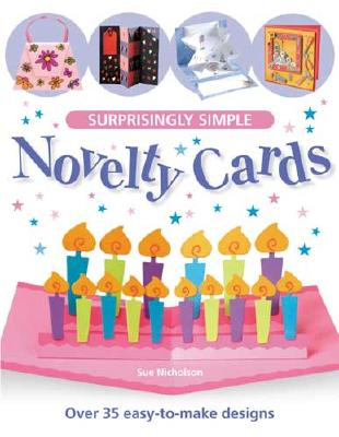Surprisingly Simple Novelty Cards: Over 35 Easy-to-Make Designs, Nicholson, Sue