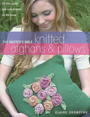 The Knitter's Bible: Knitted Afghans & Pillows