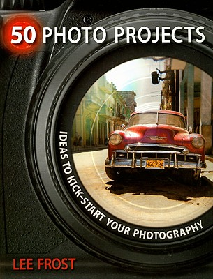 Image for 50 Photo Projects - Ideas to Kickstart Your Photography
