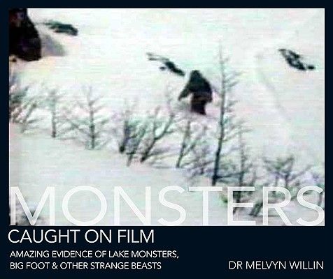 Image for Monsters Caught on Film - Amazing Evidence of Lake Monsters, Big Foot & Other Strange Beasts