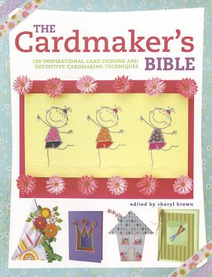 The Cardmaker's Bible: The essential guide to cardmaking occasions and techniques