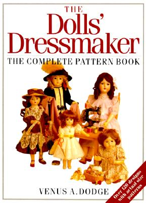 The Doll's Dressmaker: The Complete Pattern Book, Dodge, Venus
