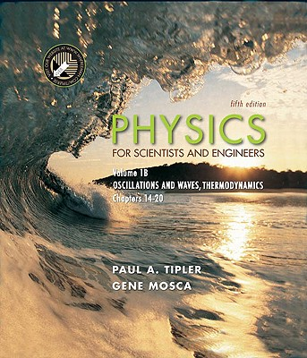 Physics for Scientists and Engineers, Volume 1B: Oscillations and Waves; Thermodynamics (Paperback) Chapters 14-20 Fifth Edition, Tipler, Paul A.; Mosca, Gene