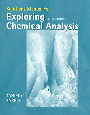 Exploring Chemical Analysis Solutions Manual 3rd Edition, Daniel C. Harris  (Author)