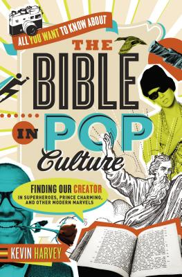 Image for All You Want to Know About the Bible in Pop Culture: Finding Our Creator in Superheroes, Prince Charming, and Other Modern Marvels