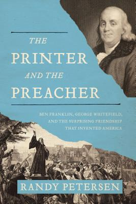 Image for The Printer and the Preacher: Ben Franklin, George Whitefield, and the Surprising Friendship that Invented America