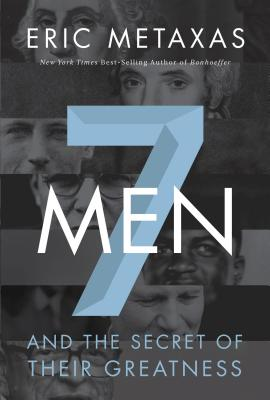 Seven Men: And the Secret of Their Greatness, Eric Metaxas