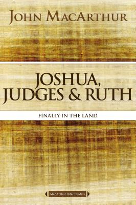 Image for Joshua, Judges, and Ruth: Finally in the Land (MacArthur Bible Studies)